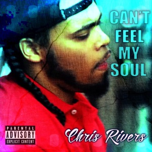 Chris_Rivers_CantFeelMySoul